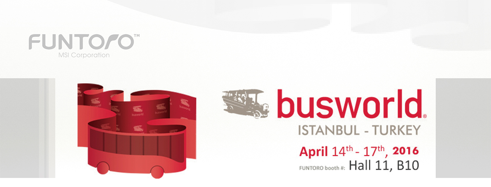 Welcome to visit MSI/FUNTORO (Booth#Hall 11, B10) at Busworld Turkey 2016
